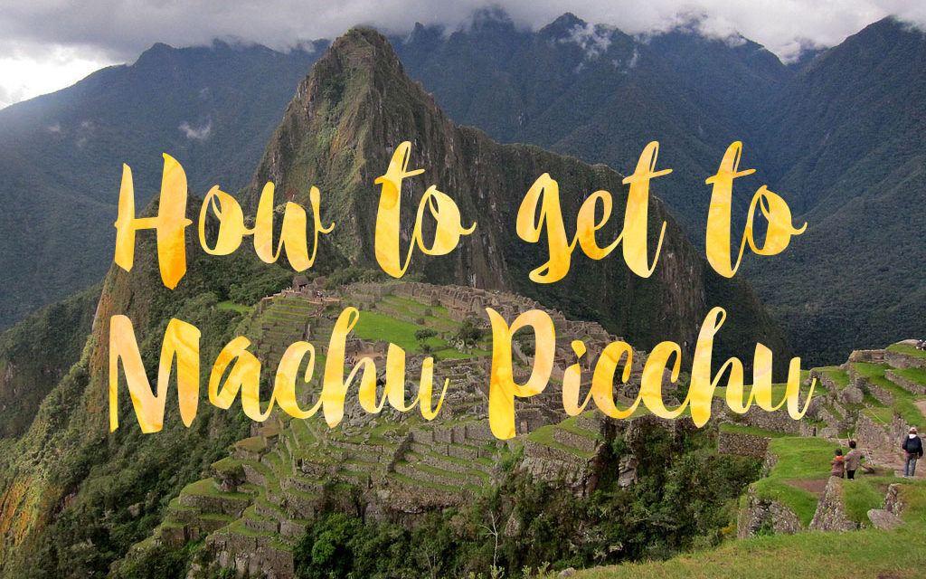 How to Go to Machu Picchu